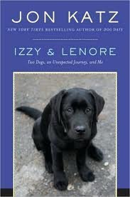 Izzy and Lenore: Two Dogs, an Unexpected Journey, and Me: Jon Katz
