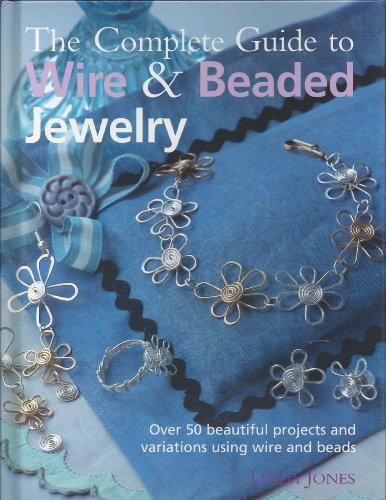 9781607511953: The Complete Guide to Wire & Beaded Jewelry