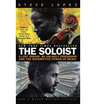 9781607512035: The Soloist: A Lost Dream, an Unlikely Friendship, and the Redemptive Power of Music