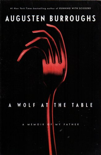 9781607512059: A Wolf at the Table: A Memoir of My Father by Augusten Burroughs (2008-08-02)