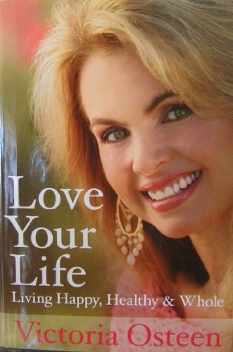 9781607512783: Love Your Life Living Happy, Healthy, & Whole [HC,2008]