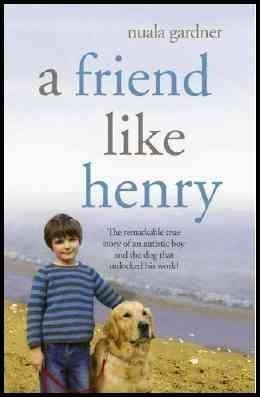 9781607513254: A Friend Like Henry - The Remarkable True Story Of An Autistic Boy And The Dog That Unlocked His World - Book Club Edition by Gardner, Nuala (2008) Hardcover