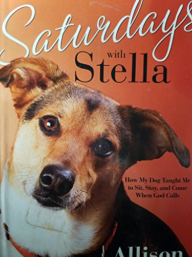 9781607513322: Saturdays with Stella (How My Dog Taught Me to Sit, Stay, and Come When God Calls)