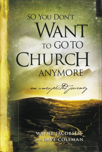 9781607513346: So You Don't Want to Go to Church Anymore