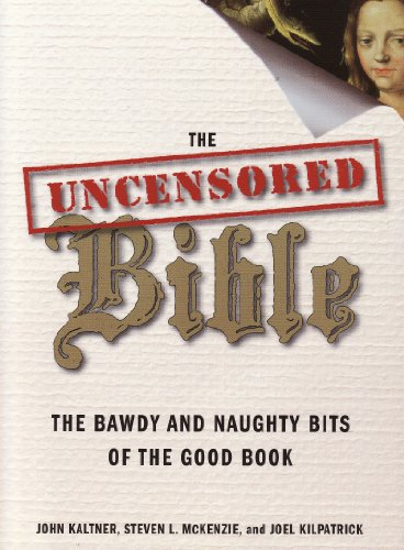 9781607514893: The Uncensored Bible: the Bawdy and Naughty Bits of the Good Book