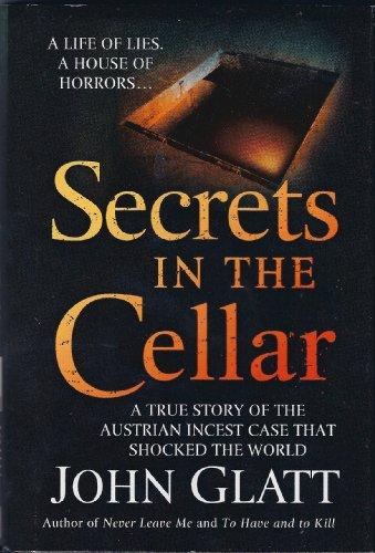 Secrets In The Cellar/A True Story Of The Incest Case That Shocked The World: John Glatt