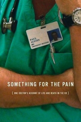9781607517849: Something for the Pain, One Doctor's Account of Life and Death in the ER