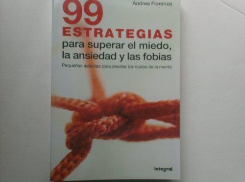 9781607518174: 99 Estrategias Para Superar El Miedo, La Ansiedad Y Las Fobias