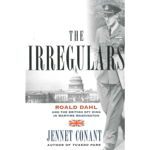 9781607518181: The Irregulars: Roald Dahl and the British Spy Ring in Wartime Washington by Conant, Jennet (2008) Paperback