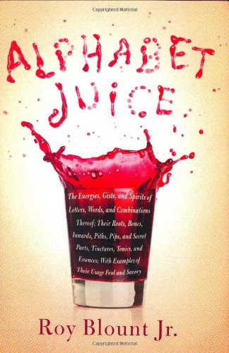9781607518907: Alphabet Juice: The Energies, Gists, and Spirits of Letters, Words, and Combinations Thereof; Their Roots, Bones, Innards, Piths, Pips, and Secret Parts, ... With Examples of Their Usage Foul and Savory [Hardcover]