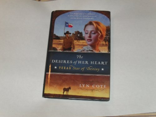 9781607519041: The Desires of Her Heart (Texas: Star of Destiny series, Book 1)
