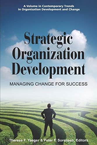 Strategic Organization Development: Managing Change for Success (Contemporary Trends in ...