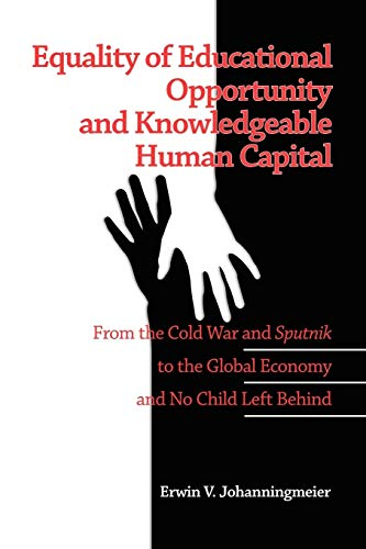9781607522317: Equality of Educational Opportunity and Knowledgeable Human Capital: From the Cold War and Sputnik to The Global Economy and No Child Left Behind