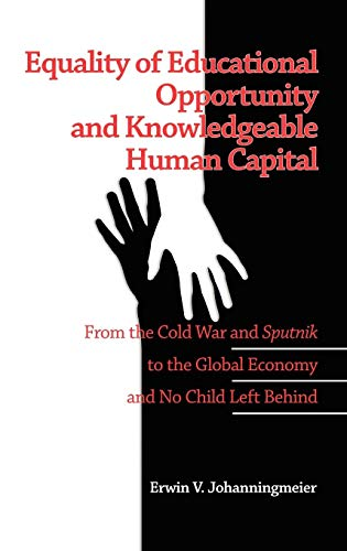 9781607522324: Equality of Educational Opportunity and Knowledgeable Human Capital: From the Cold War and Sputnik to the Global Economy and No Child Left Behind (Hc)