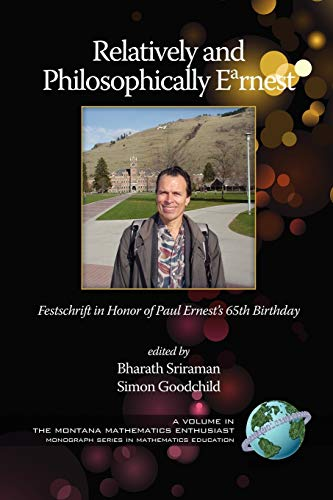 9781607522409: Relatively and Philosophically Earnest: Festschrift in honor of Paul Ernest's 65th Birthday (Montana Mathematics Enthusiast: Monograph Series in Mathemat)