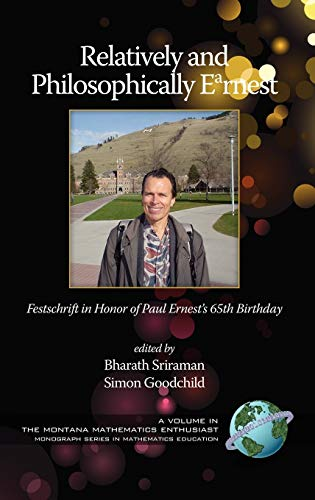 9781607522416: Relatively and Philosophically Earnest Festschrift in Honor of Paul Ernest's 65th Birthday (Hc) (Montana Mathematics Enthusiast Monograph Series in Mathematics Education)