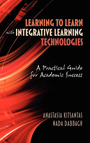 9781607523031: Learning to Learn with Integrative Learning Technologies (Ilt): A Practical Guide for Academic Success (Hc)