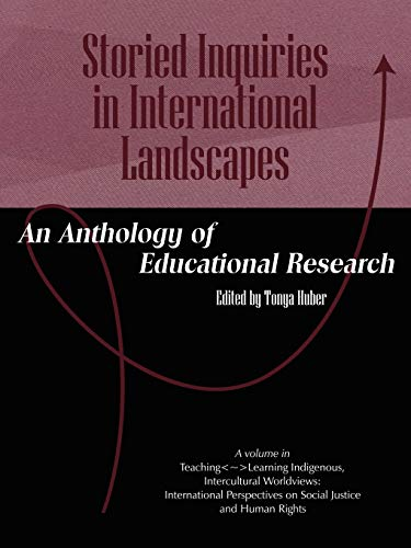 9781607523956: Storied Inquiries in International Landscapes: An Anthology of Educational Research (Teaching-Learning Indigenous, Intercultural Worldviews: Inte)