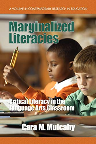 Marginalized Literacies: Critical Literacy in the Language Arts Classroom (PB): Cara M. Mulcahy