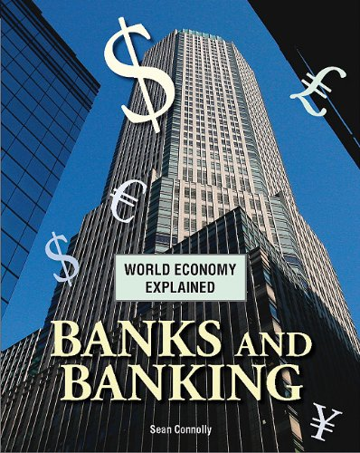 Banks and Banking (World Economy Explained): Connolly, Sean