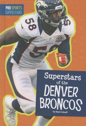 Superstars of the Denver Broncos (Library Binding): Matt Scheff