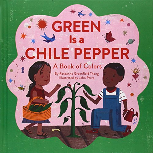 Green Is a Chili Pepper: A Book of Colors: Thong, Roseanne/ Parra, John (Illustrator)