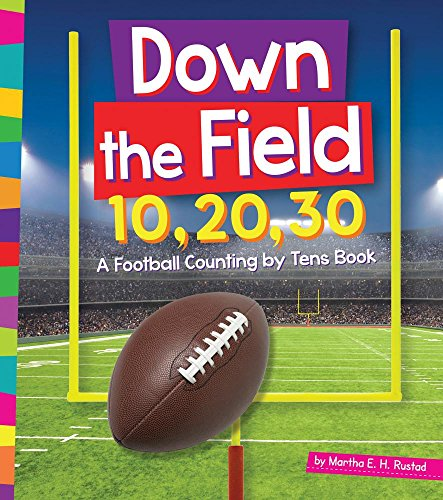 Down the Field 10, 20, 30: A Football Counting by Tens Book (Hardcover): Martha E.H. Rustad