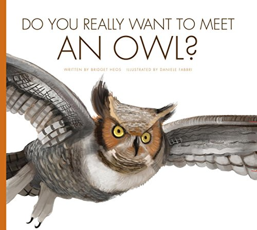 Do You Really Want to Meet an Owl? (Hardcover): Bridget Heos