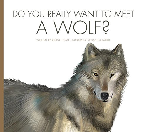 Do You Really Want to Meet a Wolf? (Hardcover): Bridget Heos