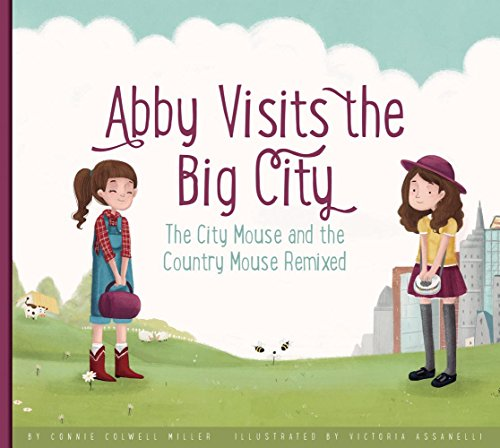 Abby Visits the Big City: The City Mouse and the Country Mouse Remixed (Hardcover): Connie Colwell ...