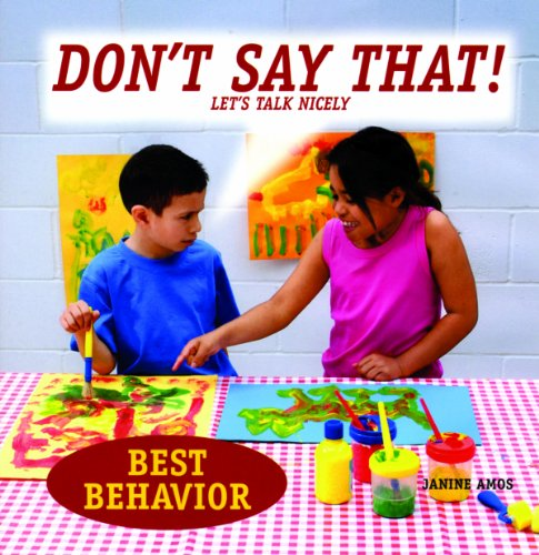 Don't Say That!: Let's Talk Nicely (Best Behavior) (1607540541) by Amos, Janine; Spenceley, Annabel