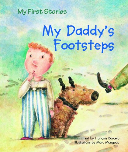 My Daddy's Footsteps (My First Stories) (1607543605) by Francois Barcelo