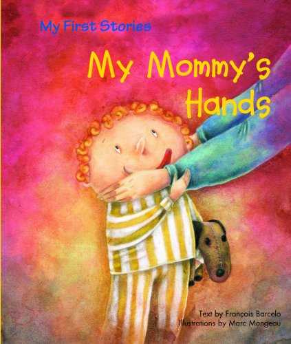 My Mommy's Hands (My First Stories) (1607543621) by Francois Barcelo