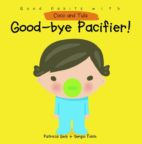 9781607544050: Good-bye Pacifier! (Good Habits With Coco and Tula)
