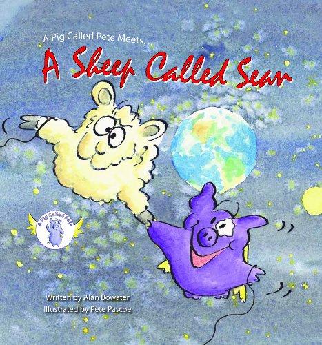 A Pig Called Pete Meets a Sheep Called Sean: Bowater, Alan