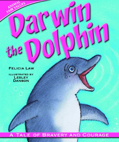 Darwin the Dolphin: A Tale of Bravery and Courage (Animal Fair Values): Felicia Law