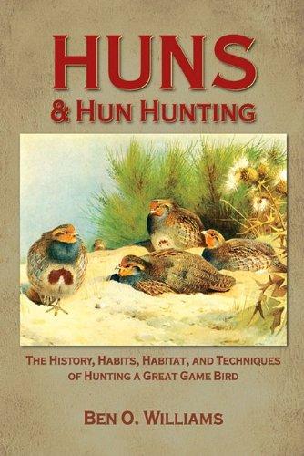 Huns and Hun Hunting: The History, Habits,: Williams, Ben O.
