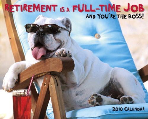 9781607550396: Retirement Is a Full-Time Job Calendar: And You're the Boss!
