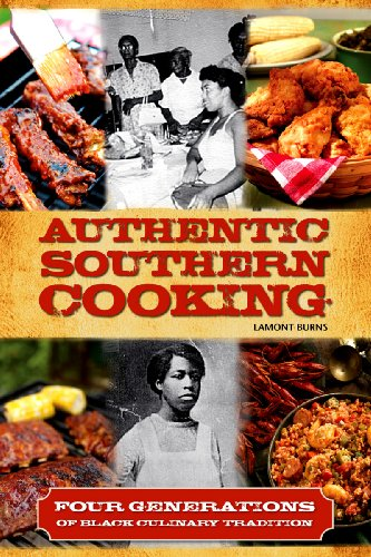 Authentic Southern Cooking: Four Generations of Black: Lamont Burns