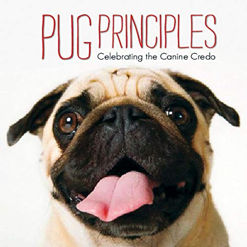 Pug Principles: Celebrating the Canine Credo: Willow Creek Press