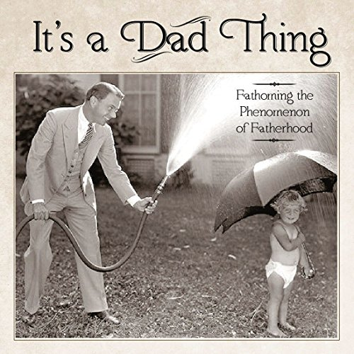 It's a Dad Thing: Fathoming the Phenomenon: Willow Creek Press