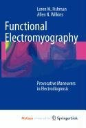 9781607610496: Functional Electromyography: Provocative Maneuvers in Electrodiagnosis