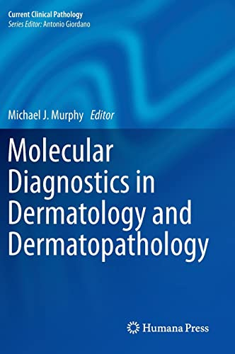 Molecular Diagnostics in Dermatology and Dermatopathology: Michael J. Murphy