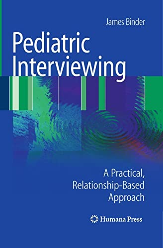 Pediatric Interviewing: A Practical, Relationship-Based Approach (Current Clinical Practice): James...