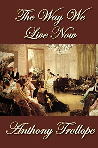 The Way We Live Now: Anthony Trollope
