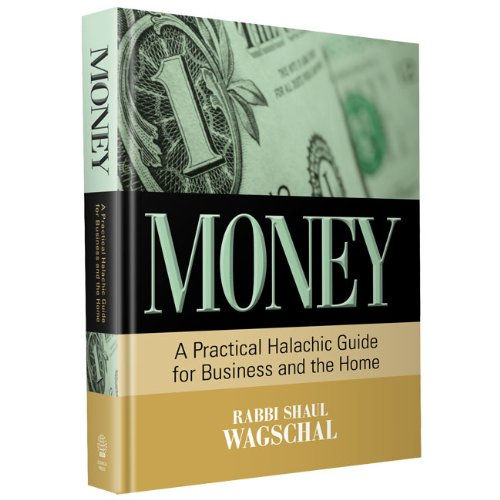 Money : A Practical Halachic Guide for: Rabbi Shaul Wagschal