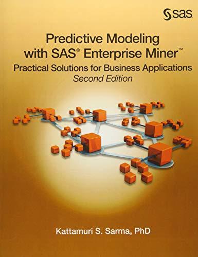 Predictive Modeling with SAS Enterprise Miner: Practical: Sarma PhD, Kattamuri