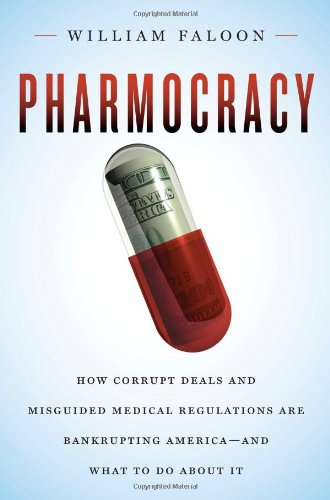 9781607660118: Pharmocracy: How Corrupt Deals and Misguided Medical Regulations Are Bankrupting America--And What to Do about It