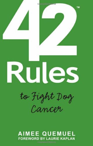 9781607730309: 42 Rules to Fight Dog Cancer: Real Stories and Practical Approaches to Dealing with Dog Cancer
