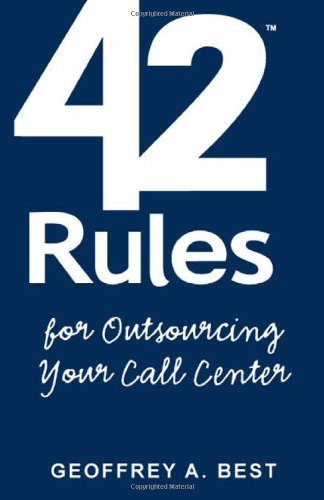 9781607730682: 42 Rules for Outsourcing Your Call Center: Best Practices for Outsourcing Call Center Planning, Operations and Management